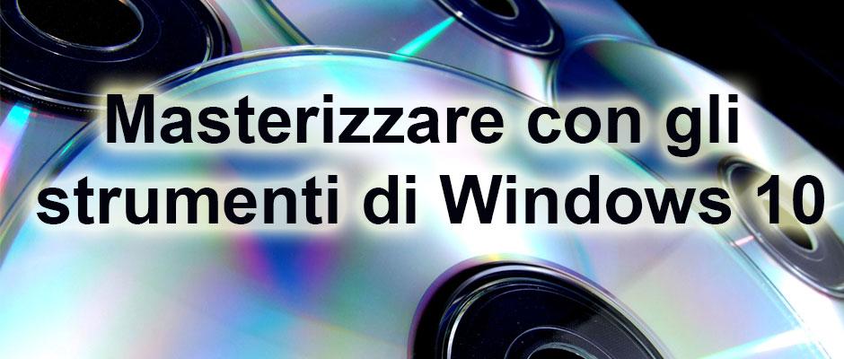 Masterizzare con gli strumenti di Windows 10