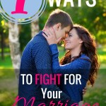 7 Ways to Fight for Your Marriage