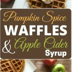 Pumpkin Spice Waffles with Apple Cider Syrup