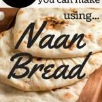 10 Easy Naan Bread Meals