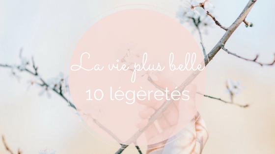 10 legeretes pour rendre la vie plus belle - anna chen life coach de vie
