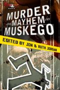 Murder & Mayhem in Muskego by Jon and Ruth Jordan