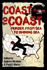 Coast to Coast: Murder from Sea to Shining Sea by Andrew McAleer and Paul D. Marks, editors