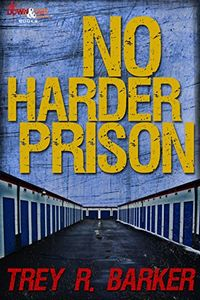 No Harder Prison by Trey R. Barker