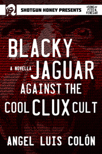 Blacky Jaguar Against the Cool Clux Cult by Angel Luis Colón