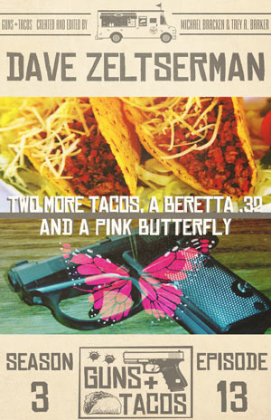 Two More Tacos, a Beretta .32, and a Pink Butterfly by Dave Zeltserman