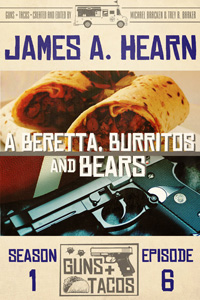 A Beretta, Burritos and Bears by James A. Hearn