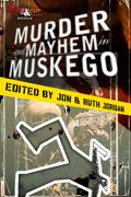 Murder & Mayhem in Muskego by Jon and Ruth Jordan