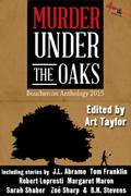 Murder Under the Oaks (Bouchercon 2015) by Art Taylor, editor