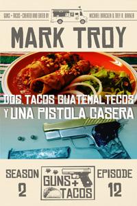 Dos Tacos Guatemaltecos y Una Pistola Casera by Mark Troy