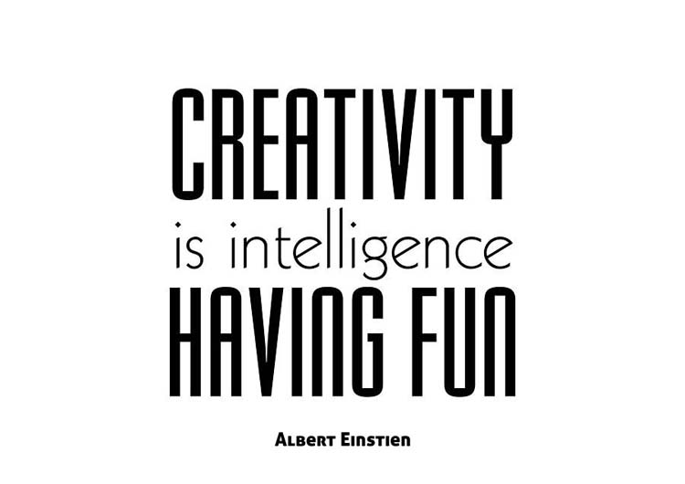 """Creativity is intelligence having fun."" By Albert Einstein"