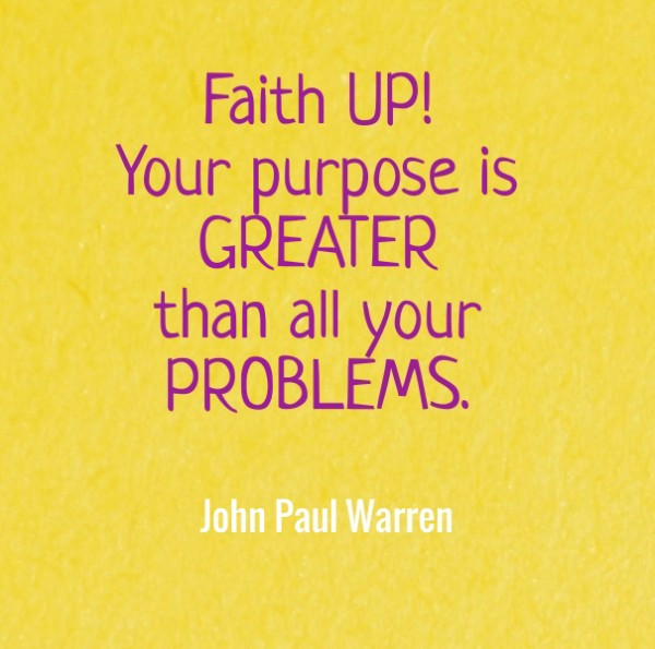 Your purpose is GREATER than all your PROBLEMS.