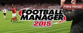 Football Manager 2015 Pełna Wersja