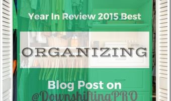 A Year in Review–Top 10–4M & Organizing Posts from @DownshiftingPRO