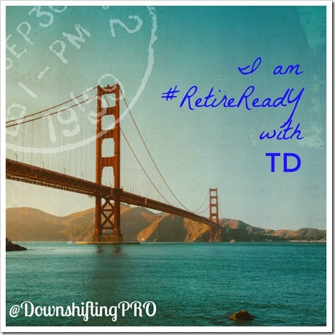 RetireReady with TD Financial @DownshiftingPRO_#SPON