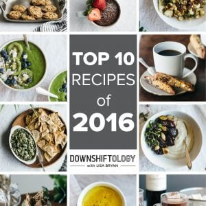 Top 10 recipes of 2016 from Downshiftology.com