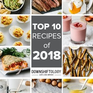 Top 10 healthy recipes on Downshiftology in 2018.