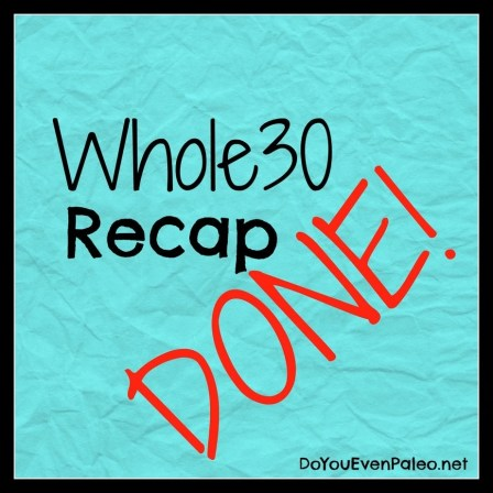 Whole30 Recap - Done!