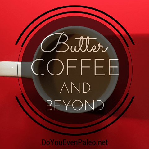 Butter Coffee and Beyond | DoYouEvenPaleo.net