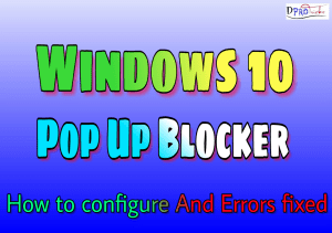 Windows 10 pop up blocker   Complete basic guide and errors fixing (2019)