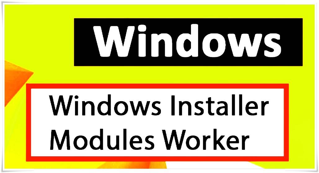 what is windows installer module worker