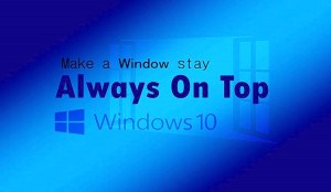 10 Tips to Catch Always On Top Windows 10 Capability