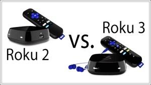 Roku 2 vs Roku 3 Which System You Should Buy