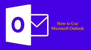 How to Use Microsoft Outlook In No Time
