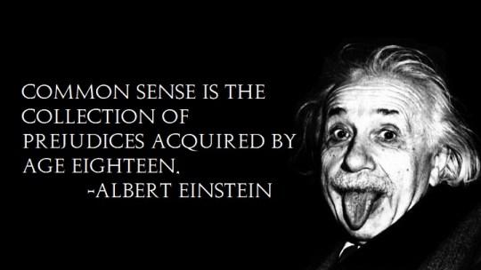 常識なんてものは―A.アインシュタイン