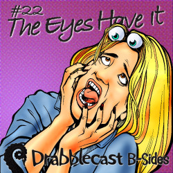 Cover for Drabblecast B-Sides episode 22, The Eyes Have It, by Greg Cravens