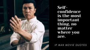 Ip Man Quotes - Self-confidence is the most important thing, no matter where you are. Ip Man knew a truth. He knew self-confidence can get you far. If you have confidence in your abilities, you can keep going.