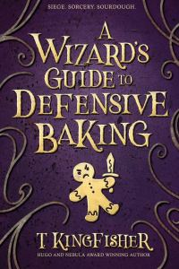 a wizards guide to defensive baking t. kingfisher - yet to read delightful indie fantasy dragons and whimsy