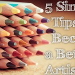 5 Simple Tips to Become a Better Artist