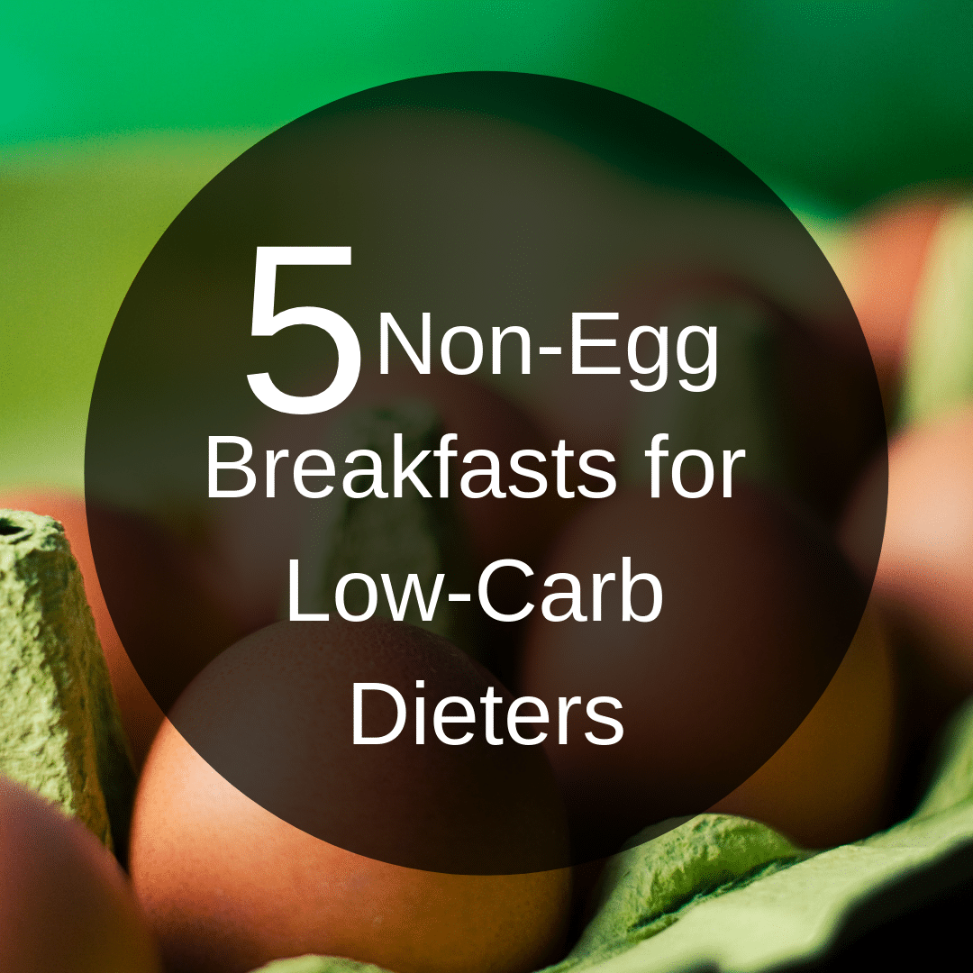 5 Non-Egg Breakfasts for Low-Carb Dieters