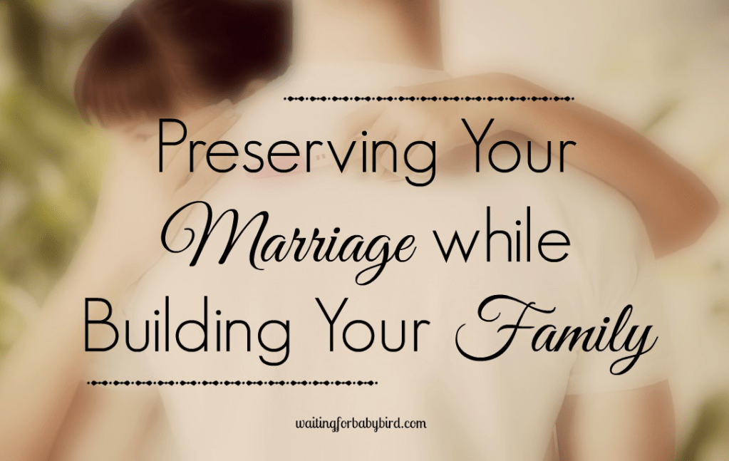 Preserving Your Marriage while Building Your Family
