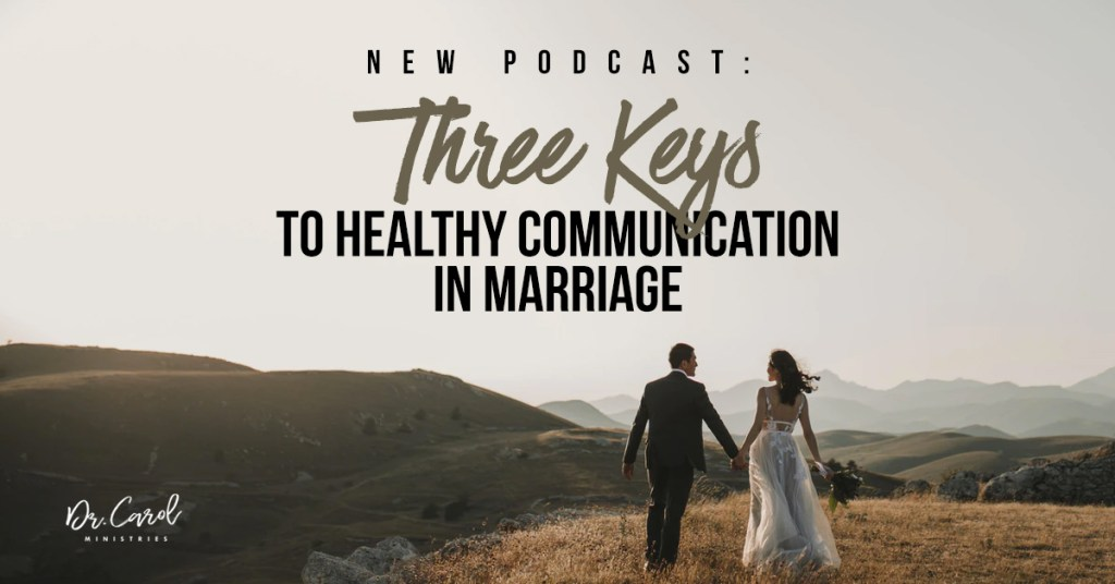 Three Keys to Healthy Communication in Marriage