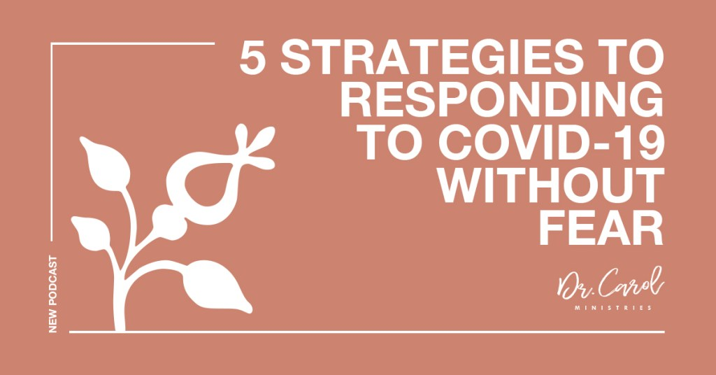 Five Fear-free Strategies for Responding to the Covid-19 Crisis