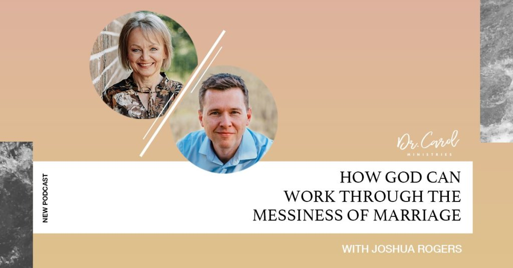 How God Works through a Messy Marriage