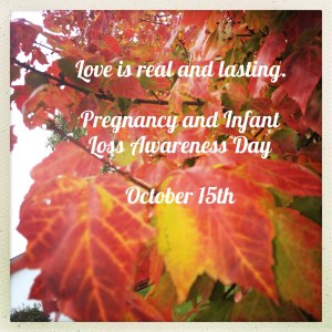 Pregnancy Loss and Awareness Day, October 15th