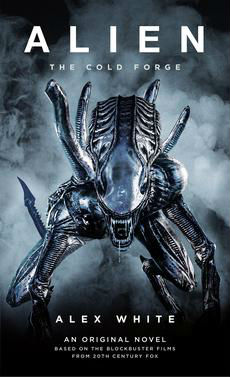 Alien The Cold Forge Book Cover - ALIEN: THE COLD FORGE Book Review – The Best Addition To The Series Since ALIEN: ISOLATION