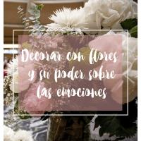 Decorar con flores y el poder de las emociones