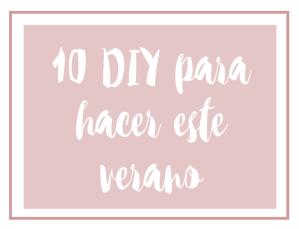 10 DIYs para hacer este verano