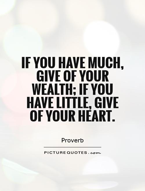 if-you-have-much-give-of-your-wealth-if-you-have-little-give-of-your-heart-quote-1