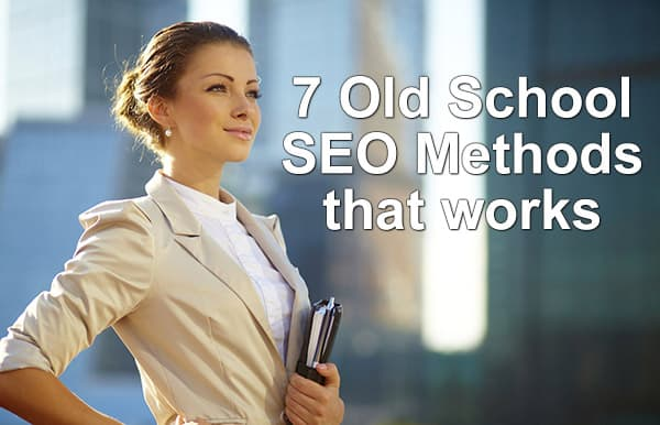 7 Old School SEO Methods That Works