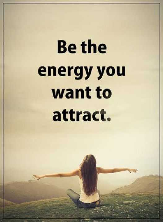 Positive Quotes About Life Must Attract Be the Energy You Want It New Positive Quotes