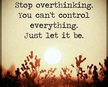 Positive Life Quotes Inspirational Sayings Just Let It Be You Cant Control Everything