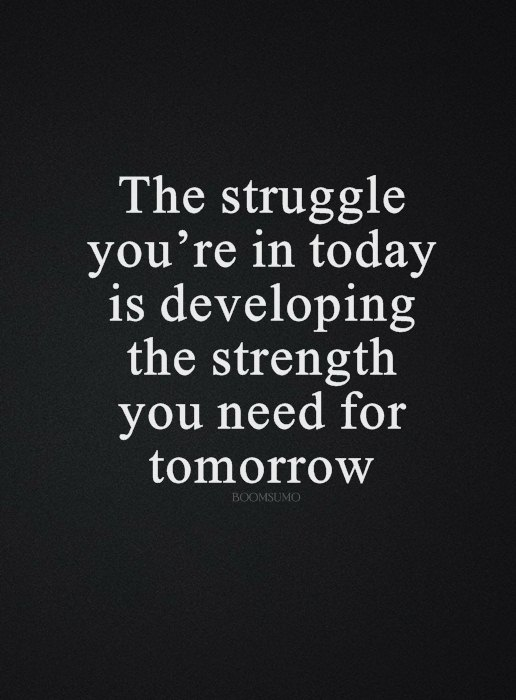 Inspirational Life Quotes Life Sayings Today Struggle That Tomorrow Strength