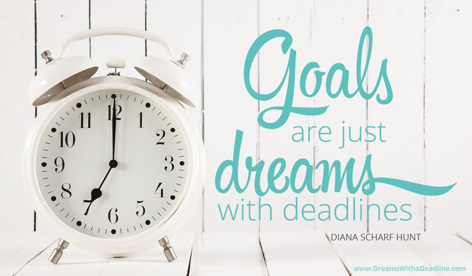Goals are Dreams with a Deadline
