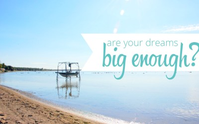 Are you dreaming big enough?