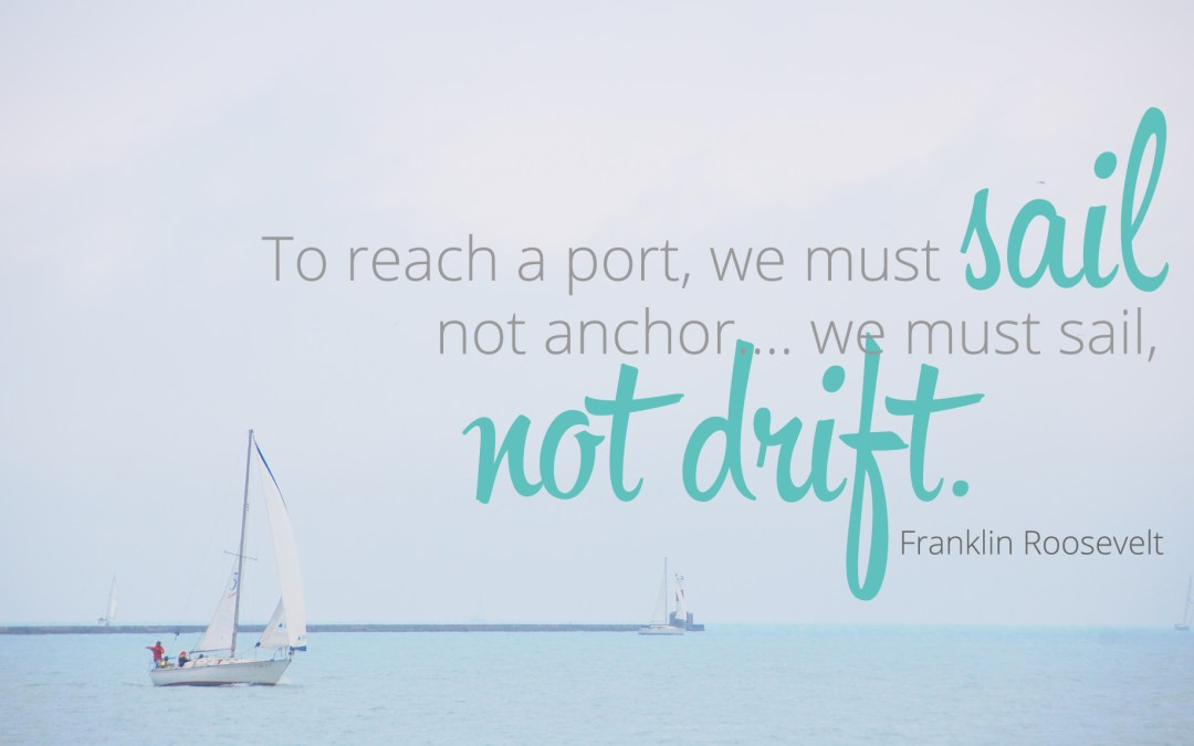 We must sail, not drift